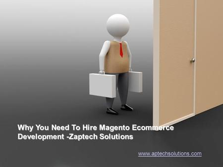Powerpoint Templates Page 1 Powerpoint Templates Why You Need To Hire Magento Ecommerce Development -Zaptech Solutions www.aptechsolutions.com.