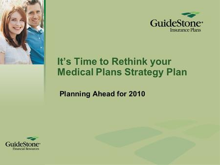 It's Time to Rethink your Medical Plans Strategy Plan Planning Ahead for 2010.