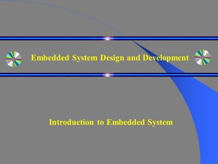 Embedded System Design and Development Introduction to Embedded System.