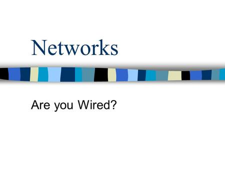 Networks Are you Wired?. Networking A network is defined as two or more computers connected together –Peer-to-peer when a server is not involved. –Client-server.