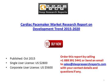 Cardiac Pacemaker Market Research Report on Development Trend 2015-2020 Published: Oct 2015 Single User License: US $2800 Corporate User License: US $5600.