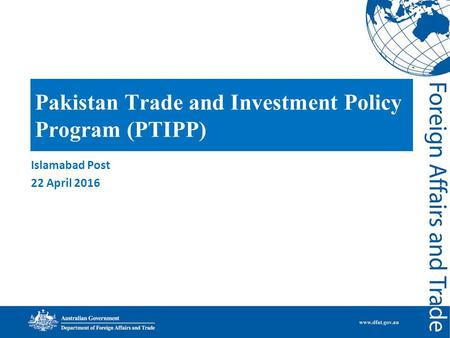 Pakistan Trade and Investment Policy Program (PTIPP) Islamabad Post 22 April 2016.