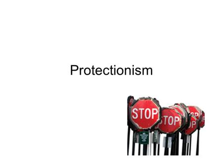 "Protectionism. Protectionism or liberalisation? ""You should resist protectionism"" Steel industry, globalisation & protectionism Whirlpool Corporation."