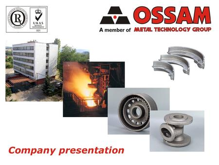 Company presentation. ossam.mtgbg.com 2 History reference Ossam AD was created in 1980 for production of castings of spheroidal-graphite cast iron - material.