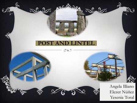 POST AND LINTEL Angela Illiano Elezer Núñez Yesenia Toral.