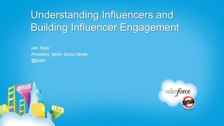 Understanding Influencers and Building Influencer Engagement Jim Tobin President, Ignite Social