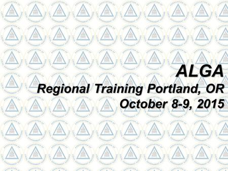 ALGA Regional Training Portland, OR October 8-9, 2015.