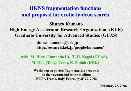 HKNS fragmentation functions and proposal for exotic-hadron search Shunzo Kumano High Energy Accelerator Research Organization (KEK) Graduate University.