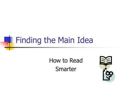 Finding the Main Idea How to Read Smarter. The Point The main idea is the big point that the writer is telling to the reader. Often the reader can figure.