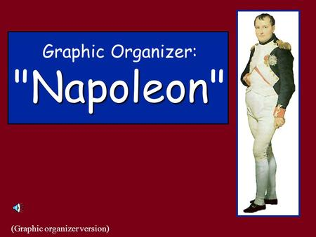 Napoleon Graphic Organizer: Napoleon (Graphic organizer version)