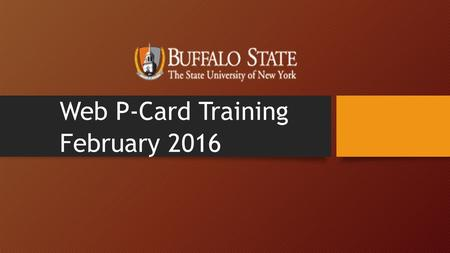 Web P-Card Training February 2016. Overview The SUNY Financials Web Procurement Card application is used to manage the regular operations of SUNY's Procurement.