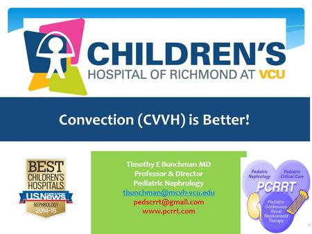 Convection (CVVH) is Better! Timothy E Bunchman MD Professor & Director Pediatric Nephrology