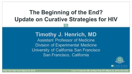 Timothy J. Henrich, MD Assistant Professor of Medicine Division of Experimental Medicine University of California San Francisco San Francisco, California.