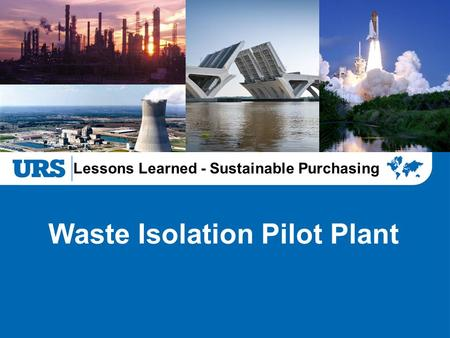 Lessons Learned - Sustainable Purchasing Waste Isolation Pilot Plant.