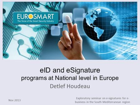 EID and eSignature programs at National level in Europe Detlef Houdeau Nov 2013 Exploratory seminar on e-signatures for e- business in the South Mediterranean.
