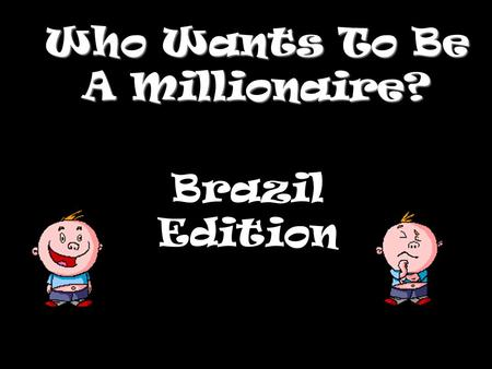 Who Wants To Be A Millionaire? Brazil Edition Question 1.