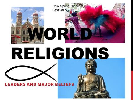 WORLD RELIGIONS LEADERS AND MAJOR BELIEFS Holi- Spring Hindu Festival.