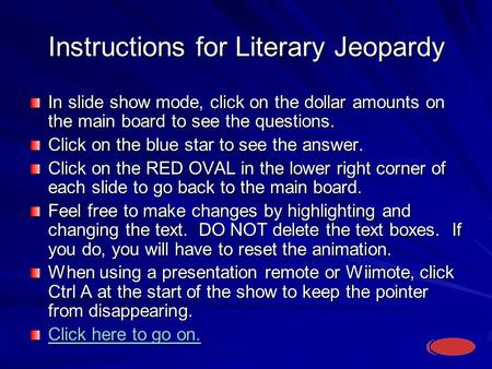Instructions for Literary Jeopardy In slide show mode, click on the dollar amounts on the main board to see the questions. Click on the blue star to see.