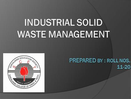 INDUSTRIAL SOLID WASTE MANAGEMENT. CONCEPTS.  Introduction  Types and amounts of SOLID wastes  Preventing SOLID waste  Methods of dealing with wastes.