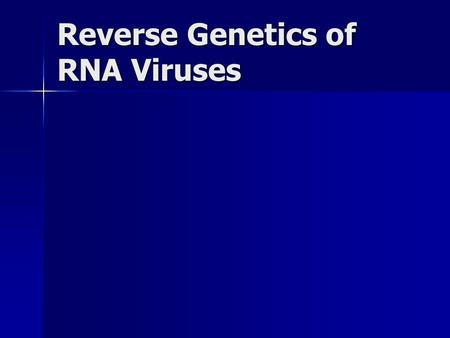 Reverse Genetics of RNA Viruses. Reverse Genetics (RG) The creation of a virus with a full- length copy of the viral genome The creation of a virus with.