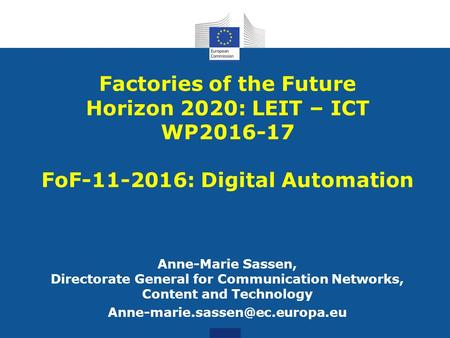 Anne-Marie Sassen, Directorate General for Communication Networks, Content and Technology Factories of the Future Horizon.