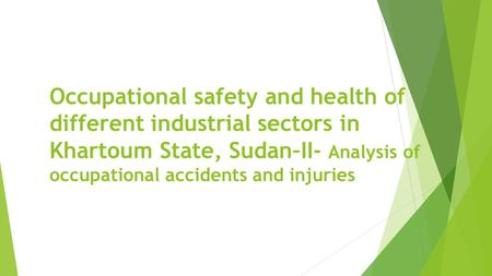 Occupational safety and health of different industrial sectors in Khartoum State, Sudan–II- Analysis of occupational accidents and injuries.