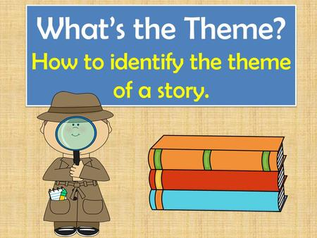 What's the Theme? How to identify the theme of a story.