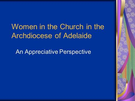 Women in the Church in the Archdiocese of Adelaide An Appreciative Perspective.