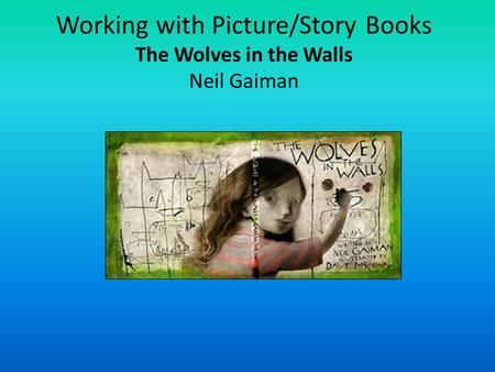 Working with Picture/Story Books The Wolves in the Walls Neil Gaiman.