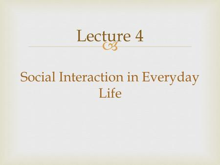  Social Interaction in Everyday Life Lecture 4.   Socialization is the process by which individuals internalize the values, beliefs, and norms of a.