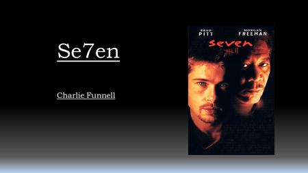 Se7en Charlie Funnell. Character The opening title sequence for Se7en is conceptual, with no clear presentation of any character apart from the one figure.