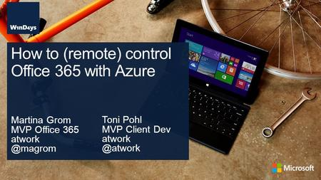 Martina Grom MVP Office 365 How to (remote) control Office 365 with Azure Toni Pohl MVP Client Dev