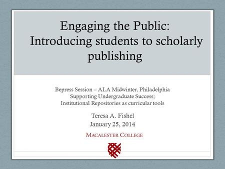 Bepress Session – ALA Midwinter, Philadelphia Supporting Undergraduate Success; Institutional Repositories as curricular tools Teresa A. Fishel January.