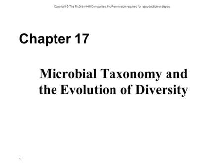 Copyright © The McGraw-Hill Companies, Inc. Permission required for reproduction or display. 1 Chapter 17 Microbial Taxonomy and the Evolution of Diversity.