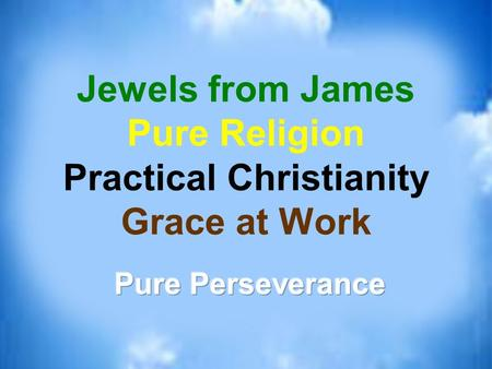 Jewels from James Pure Religion Practical Christianity Grace at Work.