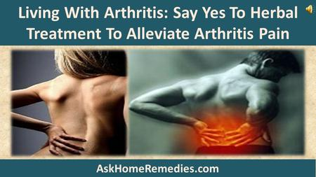 Living With Arthritis: Say Yes To Herbal Treatment To Alleviate Arthritis Pain AskHomeRemedies.com.