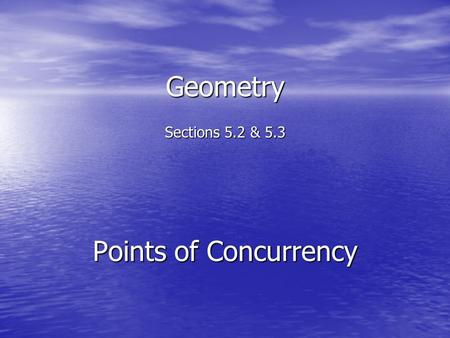 Geometry Sections 5.2 & 5.3 Points of Concurrency.