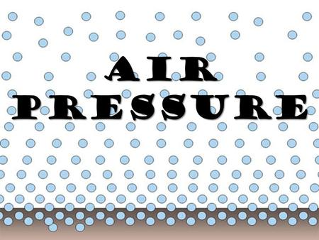 Air Pressure. Air is a mixture of atoms of different gasses. Because it is made of atoms, it has mass and it takes up space. Because it has mass and takes.