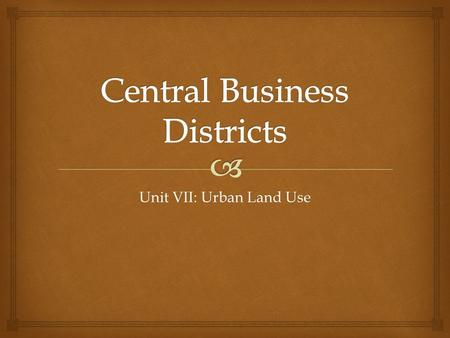 Unit VII: Urban Land Use.   houses large public buildings such as libraries, churches, stations and town halls.  contains specialist shops and branches.
