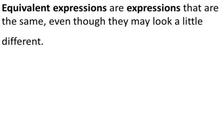 Equivalent expressions are expressions that are the same, even though they may look a little different.