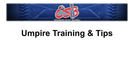 "Umpire Training & Tips. Home Plate Umpire As a home plate umpire, you are responsible for ""calling the game"" which includes the flow of the game. You."