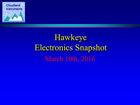 Cloudland Instruments Hawkeye Electronics Snapshot March 10th, 2016.