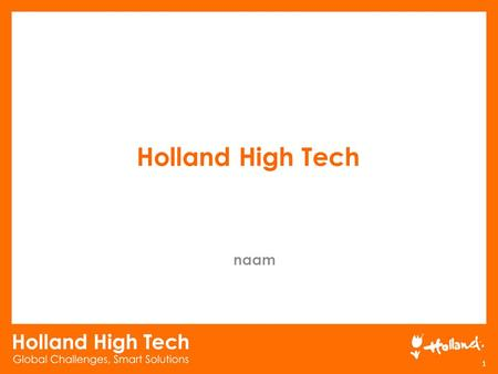 Holland High Tech naam 1. Holland High Tech… 2 Leading in high-tech equipment, components and materials The sector has an export value of 60 billion USD.