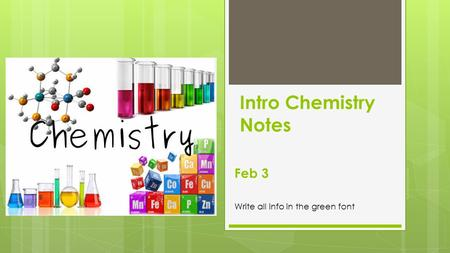 Intro Chemistry Notes Feb 3 Write all info in the green font.