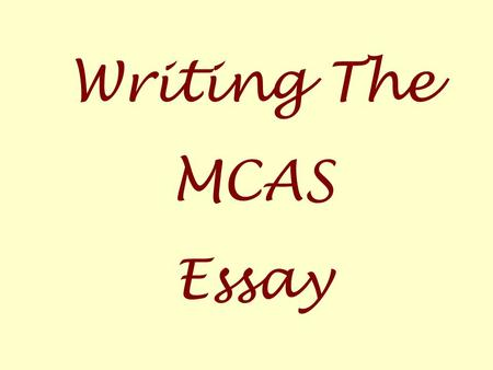 Writing The MCAS Essay. Prepare for the Test 1. Review books you may use for the test: Titles of Books, Authors' Names, Main Characters, Main Conflicts,