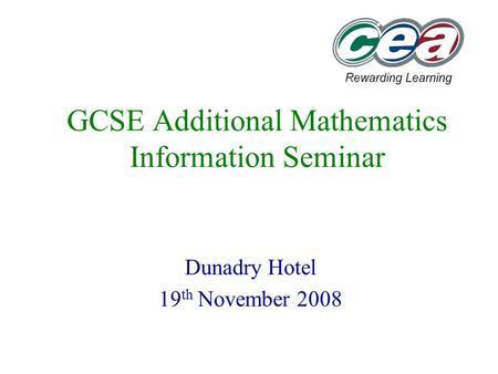 GCSE Additional Mathematics Information Seminar Dunadry Hotel 19 th November 2008.