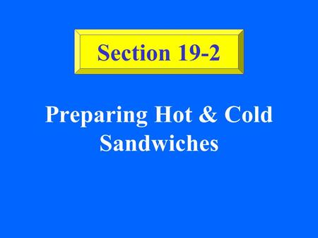 Preparing Hot & Cold Sandwiches Section 19-2 ©2002 Glencoe/McGraw-Hill, Culinary Essentials Types of Hot Sandwiches Basic Closed (e.g., hamburgers).