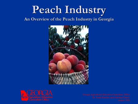 Peach Industry An Overview of the Peach Industry in Georgia Georgia Agricultural Education Curriculum Office Dr. Frank Flanders and Adrienne Gentry August.