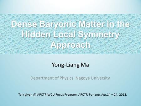 Dense Baryonic Matter in the Hidden Local Symmetry Approach Yong-Liang Ma Department of Physics, Nagoya University. Talk APCTP-WCU Focus Program,