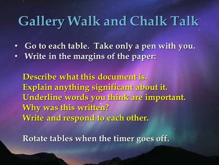 Gallery Walk and Chalk Talk Go to each table. Take only a pen with you. Go to each table. Take only a pen with you. Write in the margins of the paper: